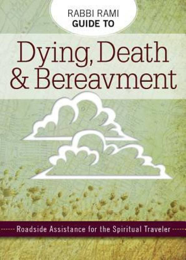 Rabbi Rami Guide to Dying, Death & Bereavement: Roadside Assistance
