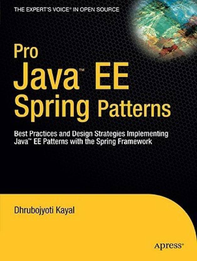 Pro Java EE Spring Patterns: Best Practices and Design Strategies Implementing Java EE Patterns with the Spring Framework 1st Edition