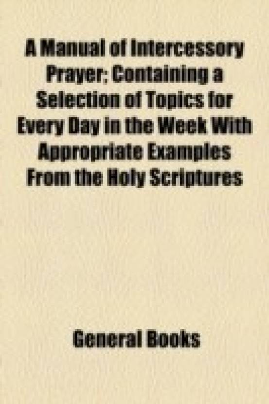a manual of intercessory prayer; containing a selection of topics