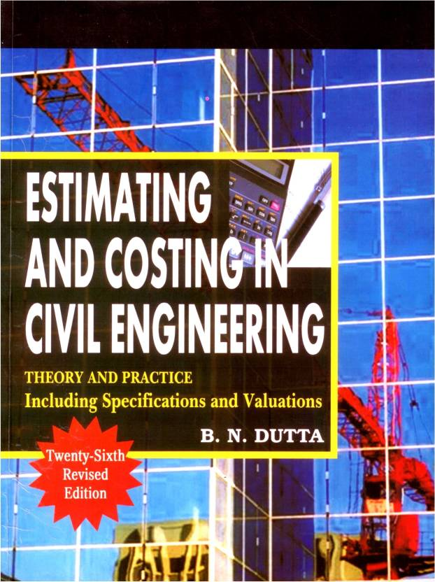 Estimating and Costing in Civil Engineering : Theory and Practice including Specification and Valuation 26th Edition