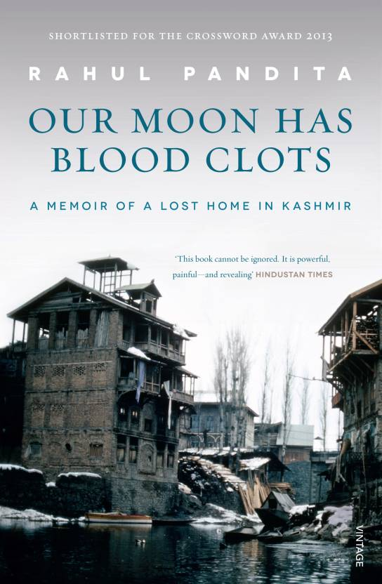 Our Moon has Blood Clots : A Memoir of a Lost Home in Kashmir