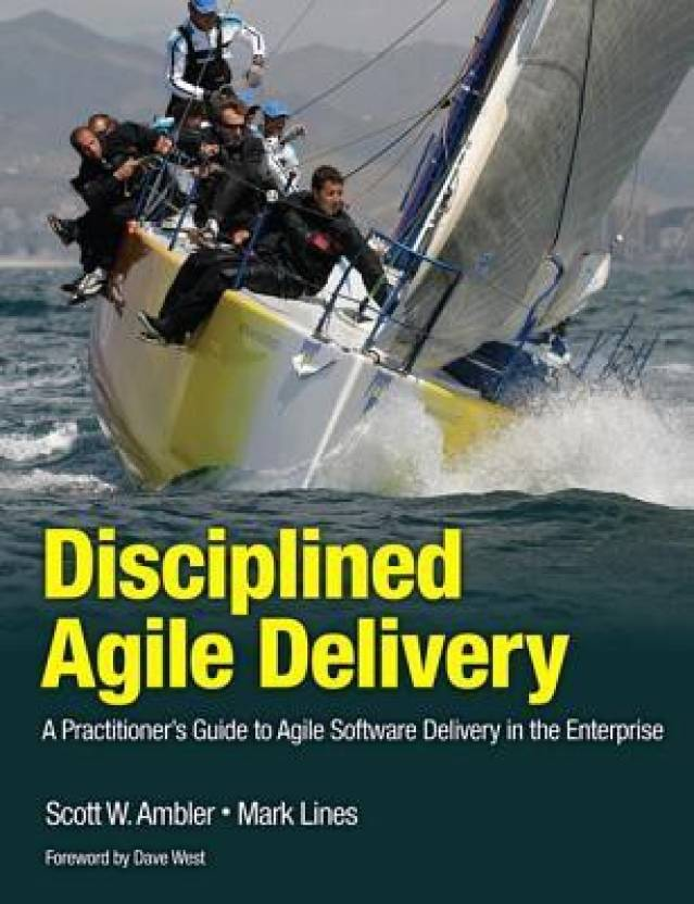 Disciplined Agile Delivery : A Practitioner's Guide to Agile Software Delivery in the Enterprise