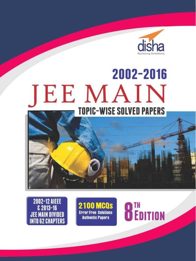JEE MAIN Topic-wise Solved Papers (2002-16) 8th Edition 8 Edition