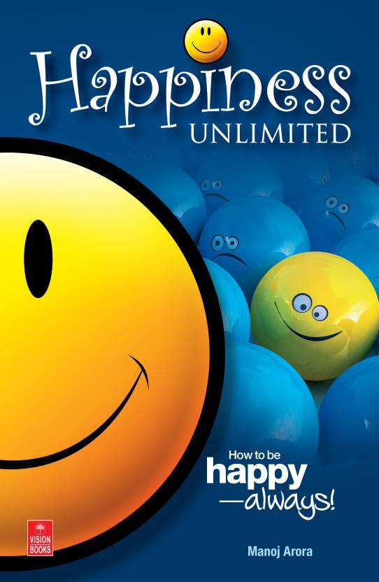 Happiness Unlimited : How to be Happy-always! 1st  Edition