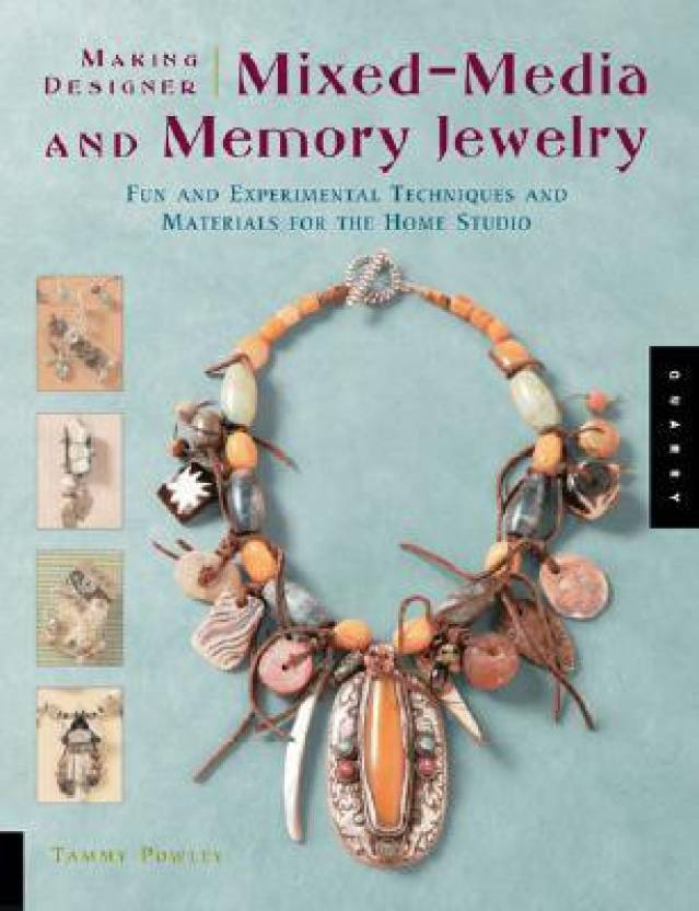 Making Designer Mixed-media and Memory Jewelry: Fun and Experimental Techniques and Materials for the Home Studio