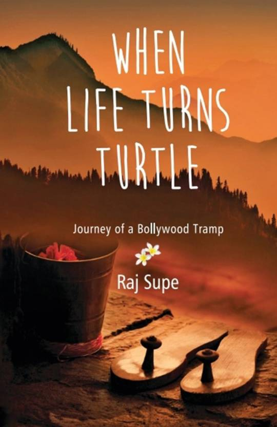 WHEN LIFE TURNS TURTLE Journey Of A bollywood Tramp