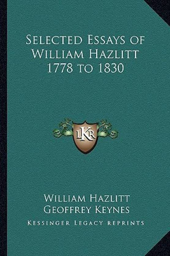 Paper Essay Writing Selected Essays Of William Hazlitt  To  Buy Selected Essays Of William  Hazlitt  To  By William Hazlitt Geoffrey Keynes At Low Price In  Abraham Lincoln Essay Paper also Samples Of Persuasive Essays For High School Students Selected Essays Of William Hazlitt  To  Buy Selected Essays  Sample Essays High School