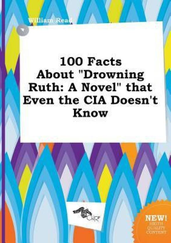 100 Facts about Drowning Ruth: A Novel That Even the CIA