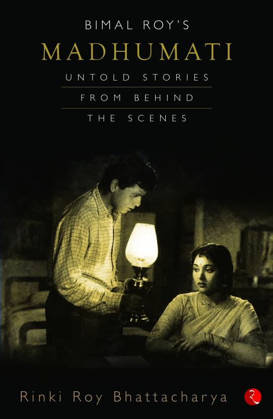 Bimal Roys Madhumati : Untold Stories from Behind the Scenes