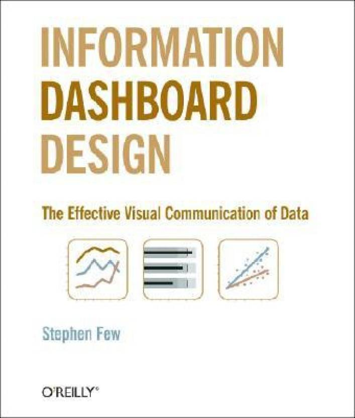 Information Dashboard Design: The Effective Visual Communication of Data 1st Edition