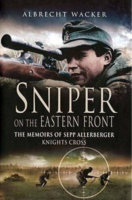 Sniper on the Eastern Front: The Memoirs of Sepp Allerberger