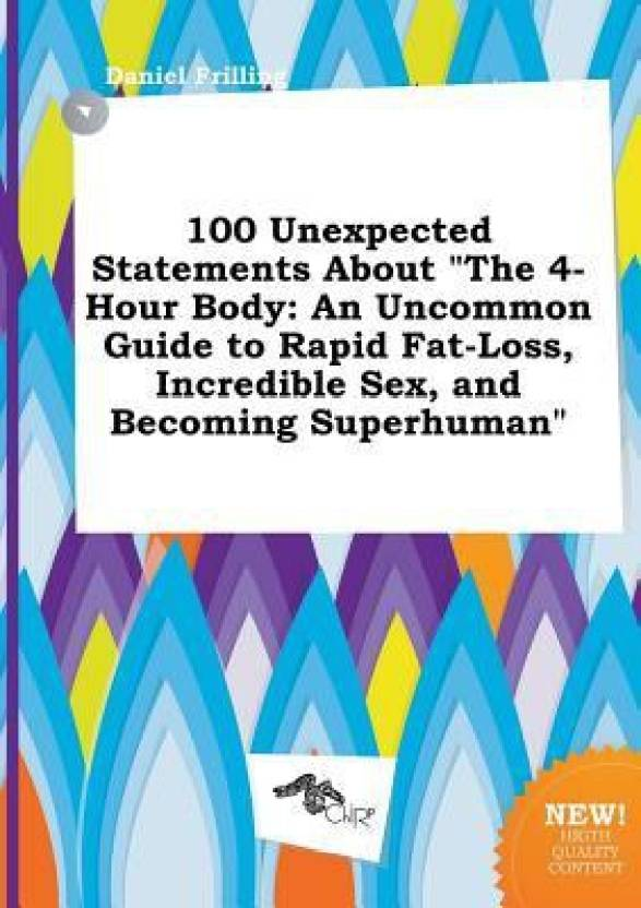 the 4hour body an uncommon guide to rapid fatloss incredible sex and becoming superhuman