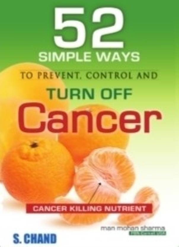 Cancer: 52 Simple Ways to Prevent, Control and Turn Off 1st  Edition