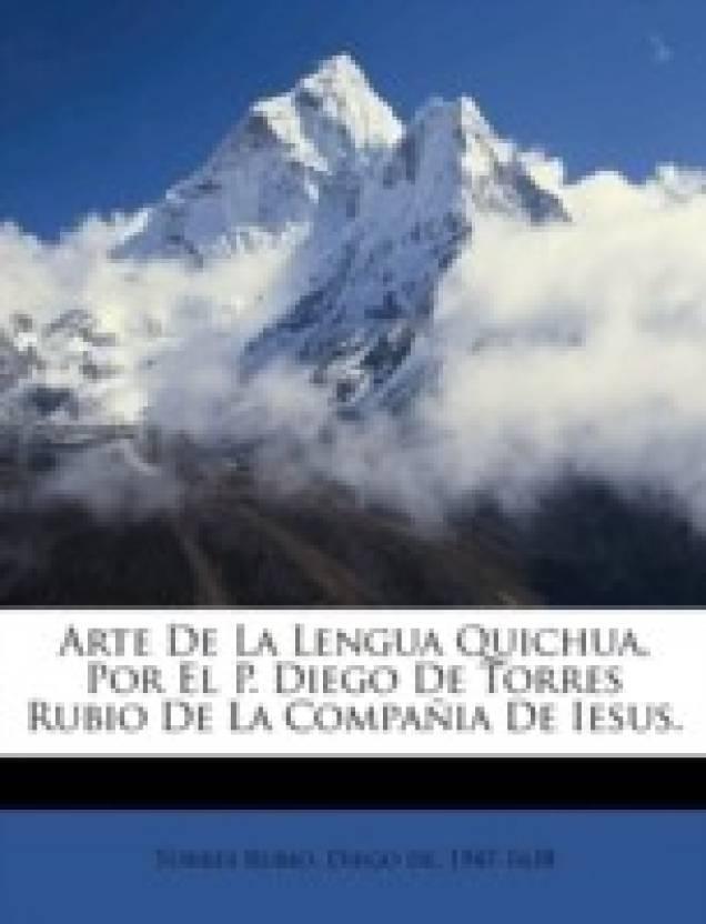 Arte de La Lengua Quichua, Por El P. Diego de Torres Rubio de La Compa Ia de Iesus.