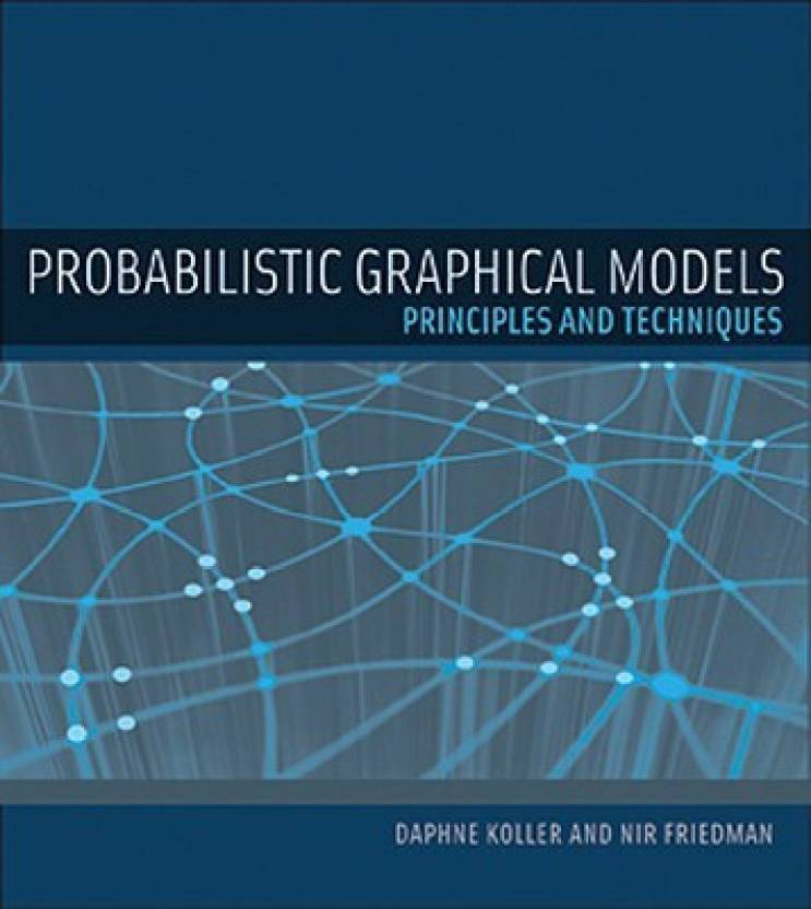Probabilistic Graphical Models: Principles and Techniques