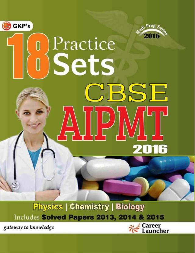 18 Practice Sets CBSE AIPMT 2016 (Physics / Chemistry /Biology) 2nd  Edition