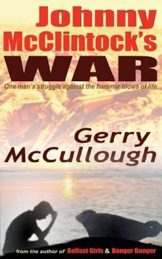 Johnny McClintock's War: One Man's Struggle Against the Hammer Blows of Life