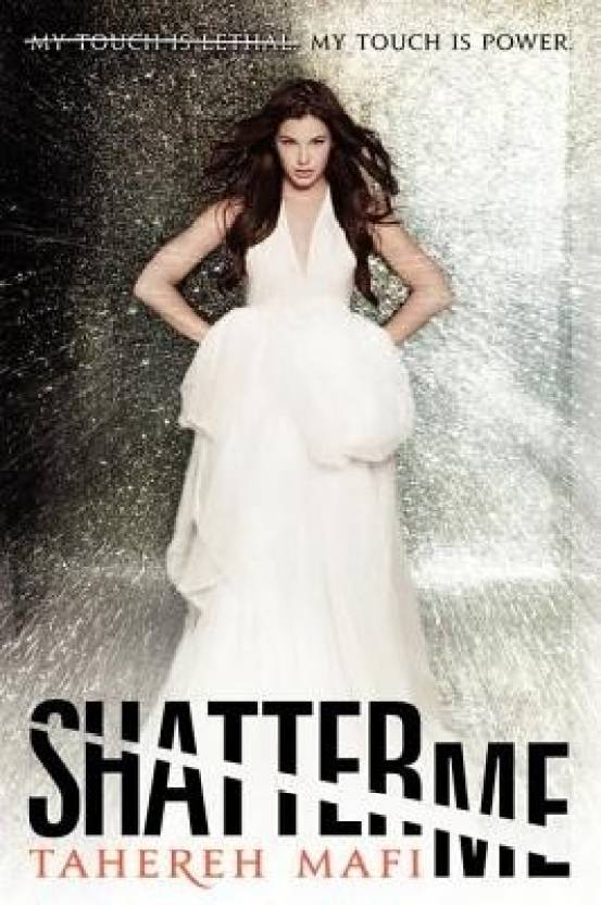 Shatter Me : My Touch Is Power