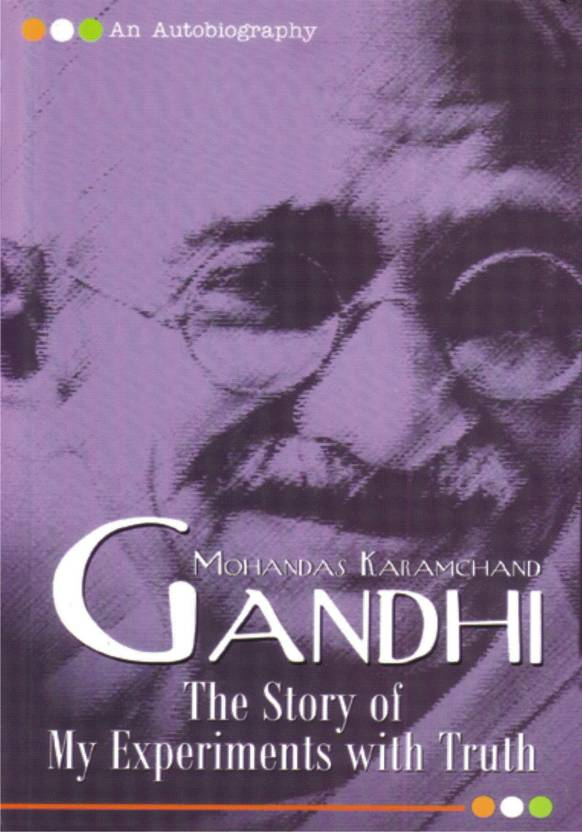 Gandhi The Story of my Experiment with Truth