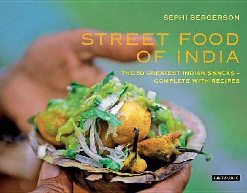 Street food of india the 50 greatest indian snacks complete with street food of india the 50 greatest indian snacks complete with recipes forumfinder Choice Image
