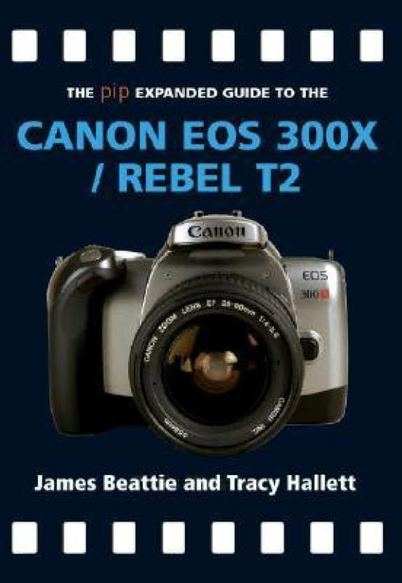 the pip expanded guide to the canon eos 300x rebel t2 pip expanded rh flipkart com Canon EOS 100 Canon EOS 100