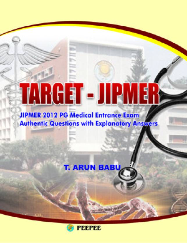 TARGET-JIPMER: JIPMER 2012 PG Medical Entrance Exam Authentic Questions with Explanatory Answers by Arun Babu-English-Peepee-Paperback