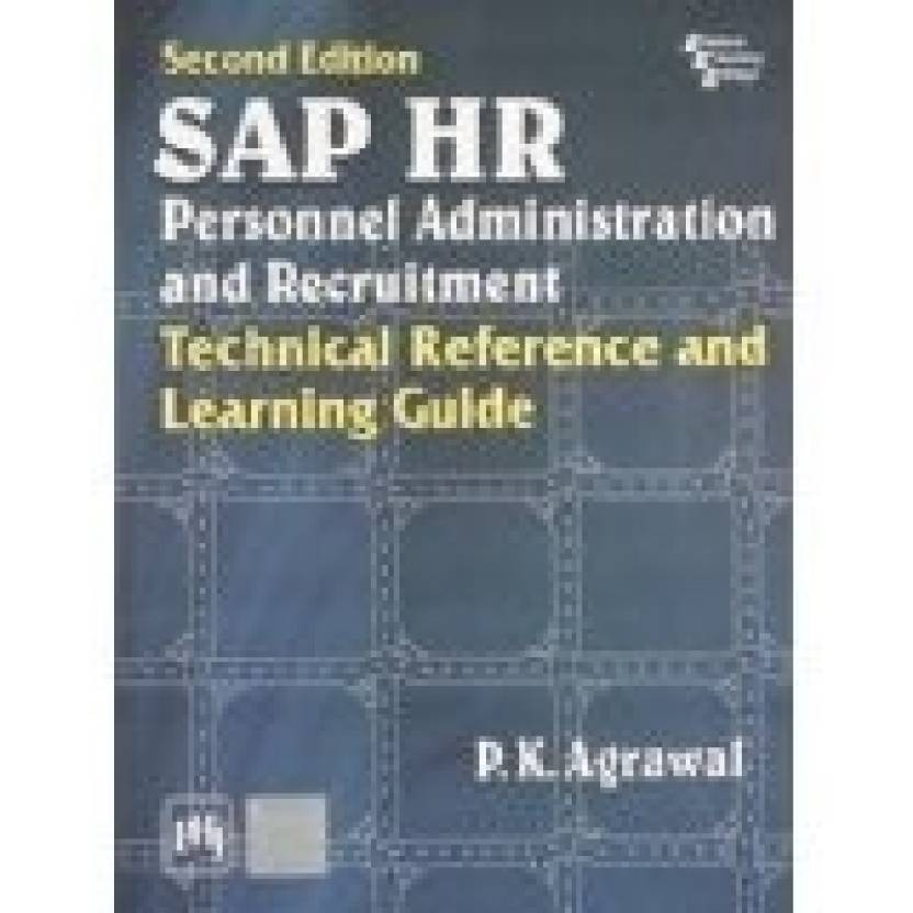 SAP HR Personnel Administration And Recruitment: Technical Reference And  Learning Guide 2nd Edition