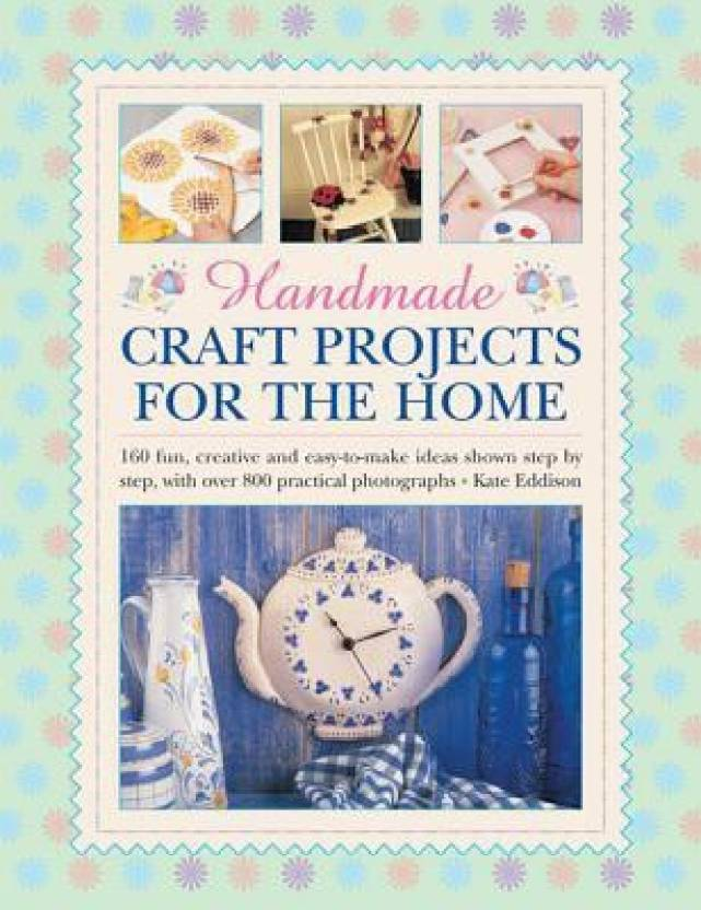 Handmade Craft Projects For The Home 160 Fun Creative And Easy To