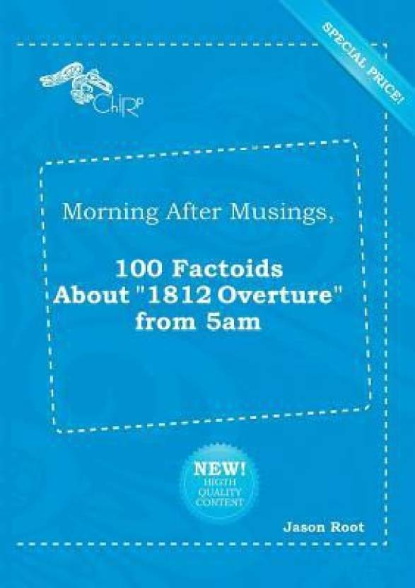 Morning After Musings, 100 Factoids about 1812 Overture from