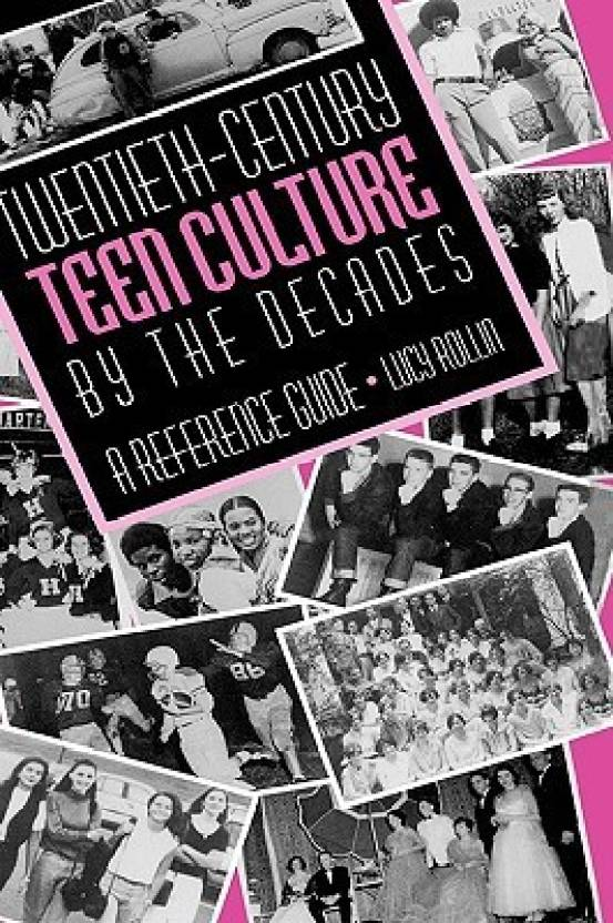 Twentieth-Century Teen Culture by the Decades: A Reference Guide (English,  Hardcover, Lucy Rollin)