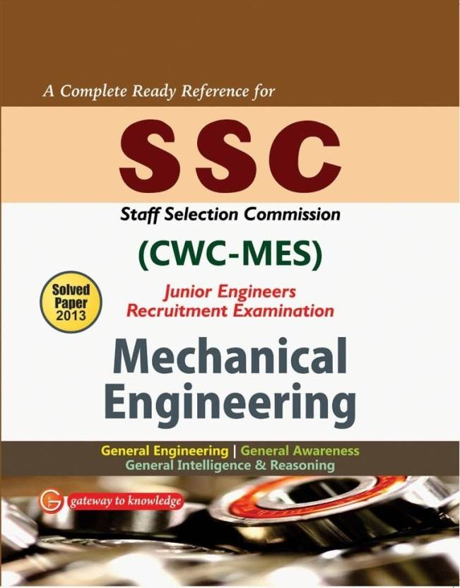 SSC CWC-MES Junior Engineers Mechanical Engineering : Recruitment Examination Includes Solved Papers 2013 2014 Edition