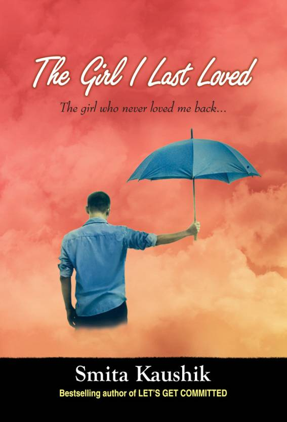 The Girl I Last Loved: The Girl Who Never Loved Me Back...