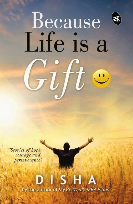 Because Life is a Gift : Stories of Hope, Courage and Perseverance