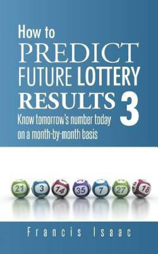 How to Predict Future Lottery Results Book 3: Know Tomorrow's Number