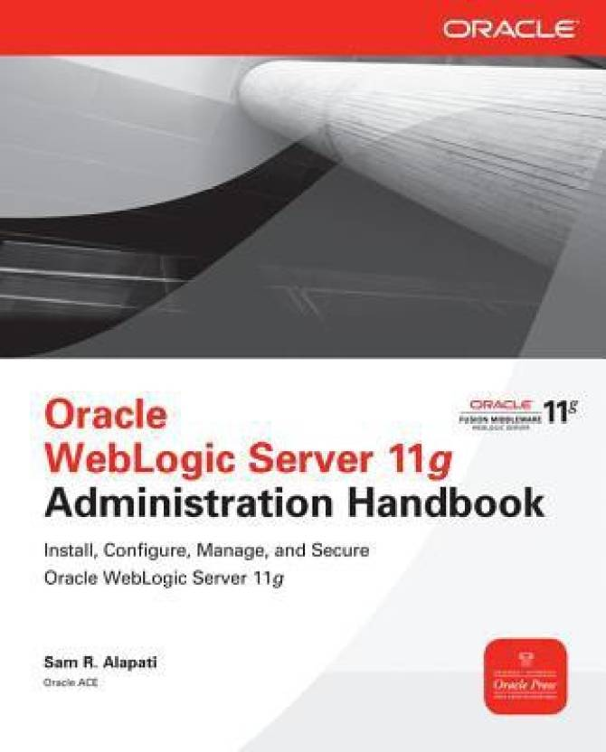 Oracle weblogic server 11g administration handbook.