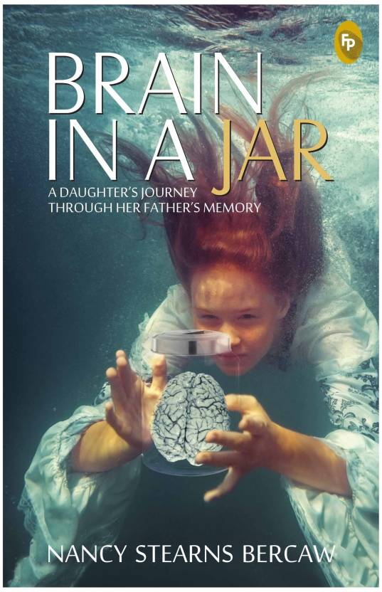 Brain in a Jar : A Daughters Journey through Her Fathers Memory