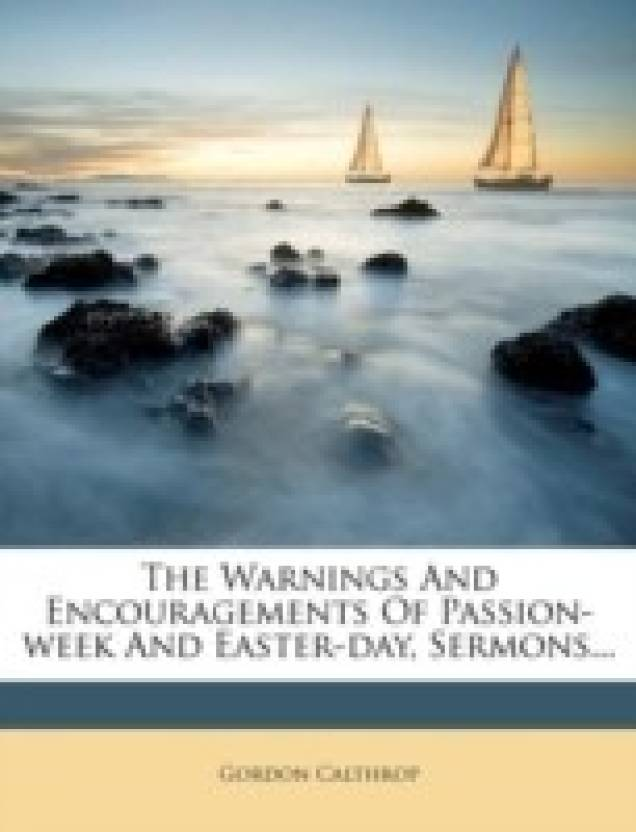 The Warnings and Encouragements of Passion-Week and Easter-Day