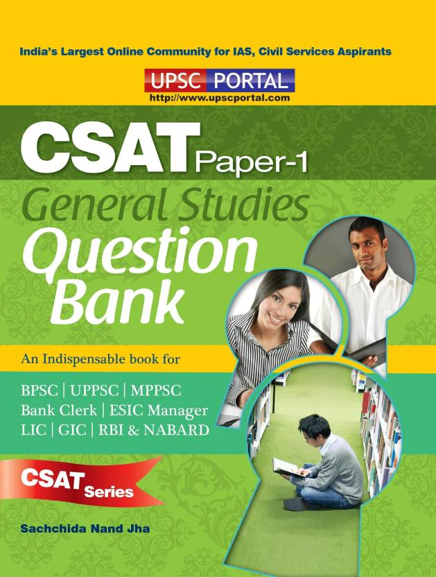 B01CSAT PAPER1 GENERAL STUDIES QUESTION BANK (Useful for UPSC, SSC, CDS, NDA, RRB and all other examination)