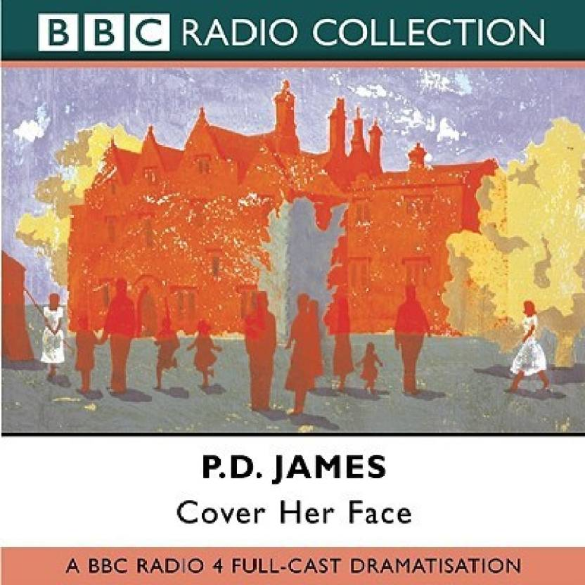 Cover Her Face (Adam Dalgliesh Mystery, A BBC Radio Full