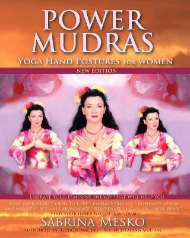 Power Mudras: Yoga Hand Postures for Women - New Edition