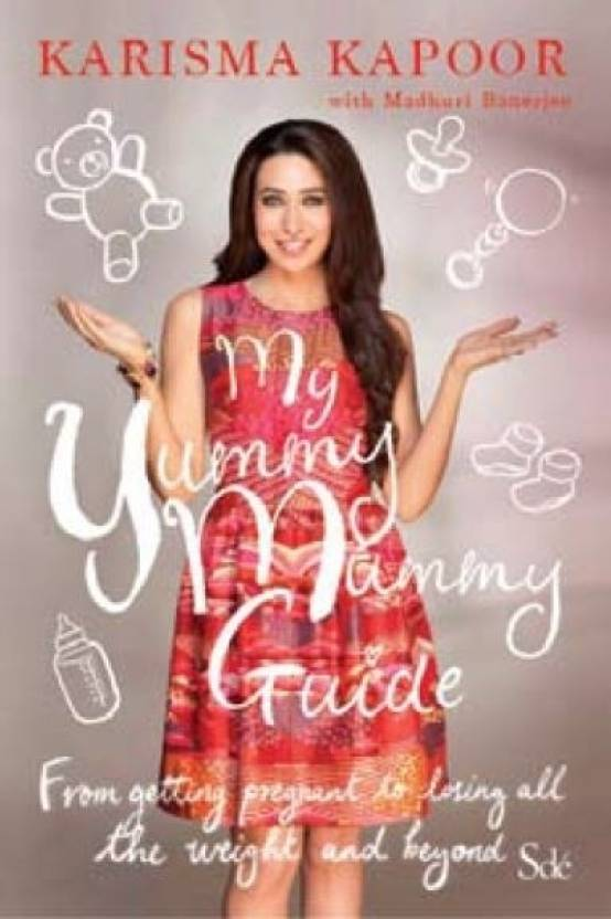 My Yummy Mummy Guide: From Getting Pregnant to Being a Successful Working Mom and Beyond : From Getting Pregnant to Losing all the Weight and Beyond
