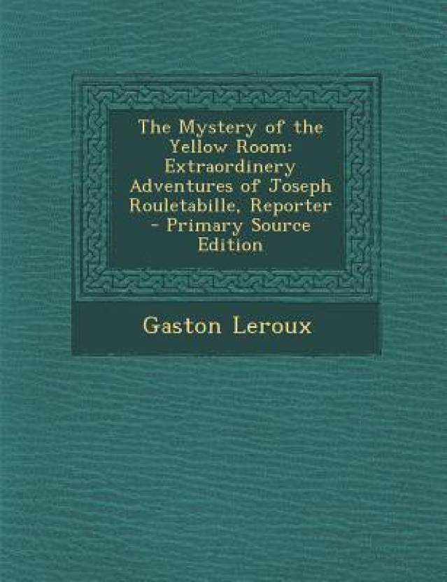 The Mystery Of Yellow Room Extraordinery Adventures Joseph Rouletabille Reporter