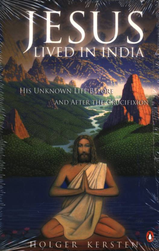 Jesus Lived In India : His Unknown Life Before and After