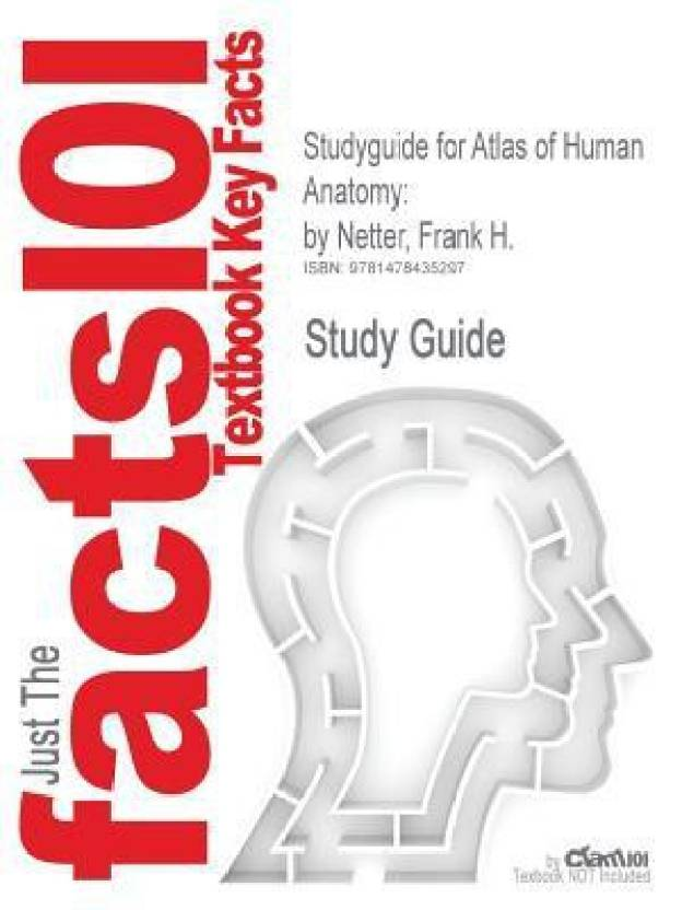 Studyguide For Atlas Of Human Anatomy By Frank H Netter Isbn
