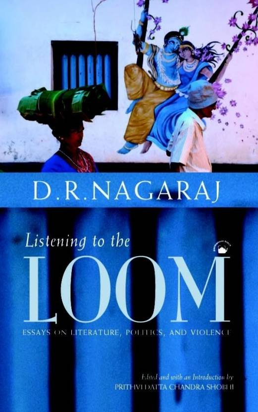Listening to the Loom: Essays On Literature, Politics, And Violence