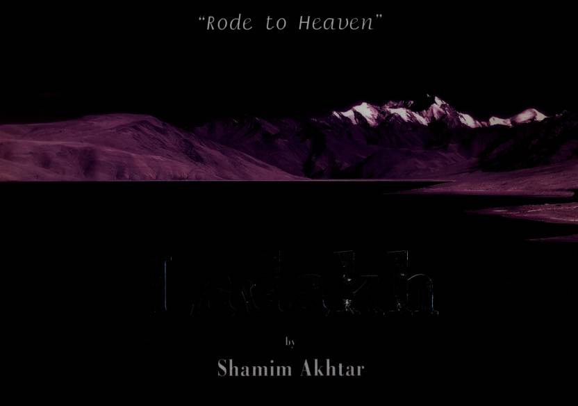 LADAKH ROAD TO HEAVEN (SHAMIM AKHTAR)