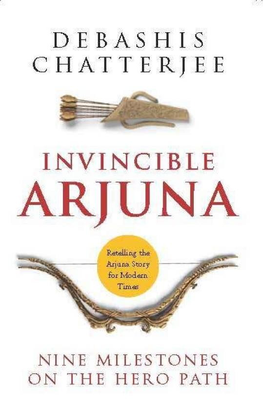 Invincible Arjuna : Nine Milestones on the Hero Path