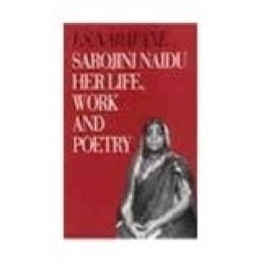 Sarojini Naidu : Her Life, Work And Poetry - Reisse New
