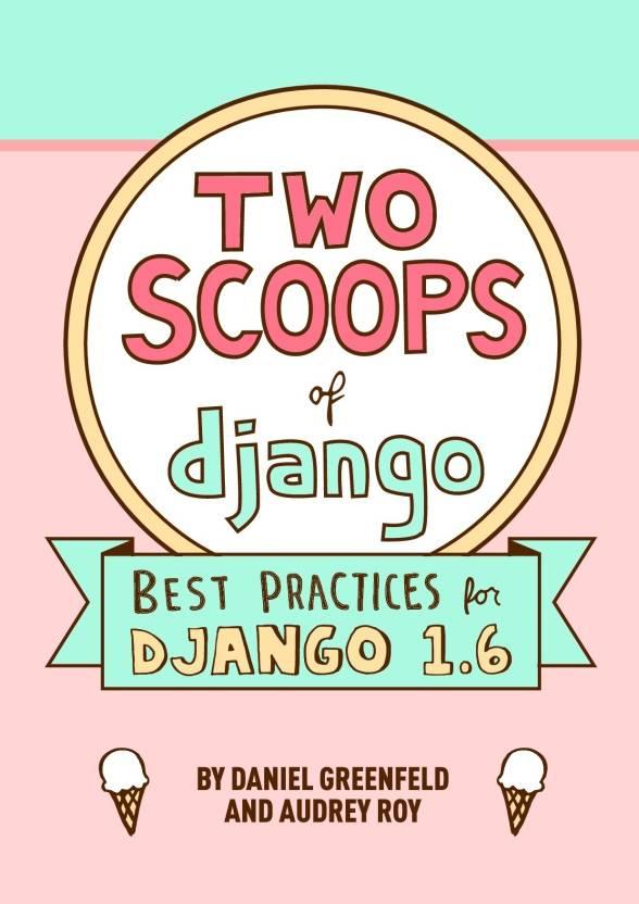 Two Scoops of Django : Best Practices for Django 1.6