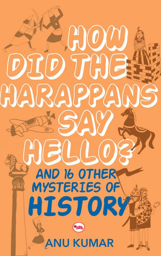 How did the Harappans Say Hello? : And 16 Other Mysteries of History 1st  Edition